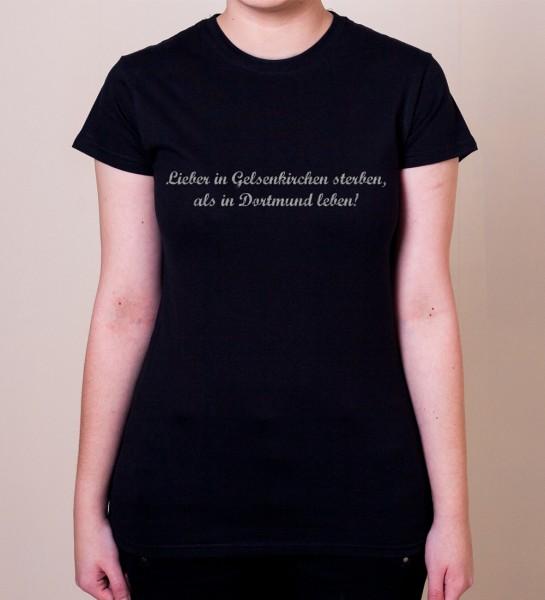 """Lieber in Gelsenkirchen sterben, als in Dortmund leben!"" Damen T-Shirt"